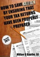How To Save Money By Ensuring That Your Tax Returns Have Been Properly Prepared ebook by Milton G. Boothe