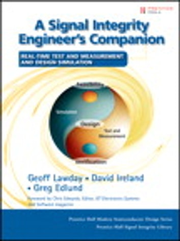 A Signal Integrity Engineer's Companion - Real-Time Test and Measurement and Design Simulation ebook by Geoff Lawday,David Ireland,Greg Edlund