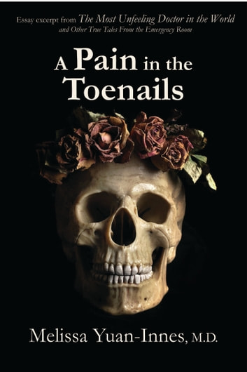 A Pain in the Toenails - Excerpt from The Most Unfeeling Doctor in the World and Other True Tales from the Emergency Room ebook by Melissa Yuan-Innes, M.D.