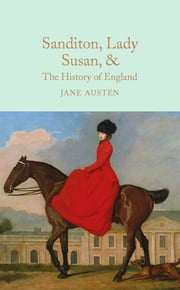 Sanditon, Lady Susan, & The History of England - The Juvenilia and Shorter Works of Jane Austen ebook by Jane Austen