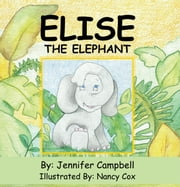 Elise The Elephant ebook by Jennifer Campbell; Nancy Cox
