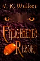 Enlightened Reborn ebook by V. K. Walker