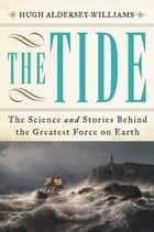 The Tide: The Science and Stories Behind the Greatest Force on Earth ebook by Hugh Aldersey-Williams