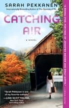 Catching Air - A Novel ebook by Sarah Pekkanen
