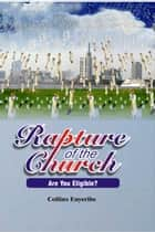 Rapture Of The Church: Are You Eligible? ebook by Collins Enyeribe