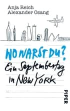 Wo warst Du? - Ein Septembertag in New York ebook by Anja Reich, Alexander Osang