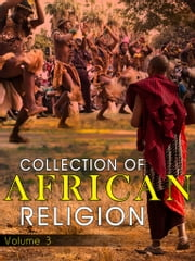 Collection Of African Religion Volume 3 ebook by NETLANCERS INC