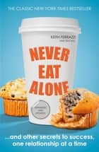 Never Eat Alone - And Other Secrets to Success, One Relationship at a Time ebook by
