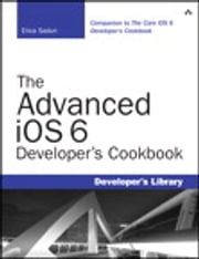 The Advanced iOS 6 Developer's Cookbook ebook by Erica Sadun