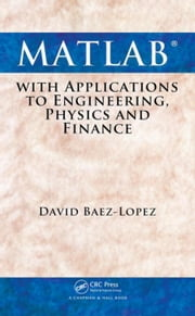MATLAB with Applications to Engineering, Physics and Finance ebook by Baez-Lopez, David