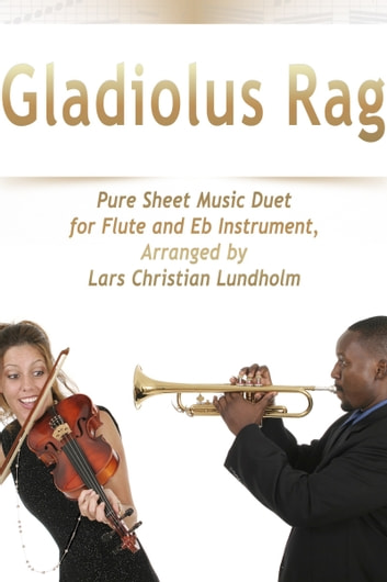 Gladiolus Rag Pure Sheet Music Duet for Flute and Eb Instrument, Arranged by Lars Christian Lundholm ebook by Pure Sheet Music