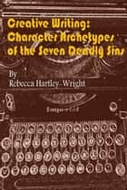 Creative Writing:Character Archetypes of theSeven Deadly Sins 電子書 by Rebecca Hartley-Wright