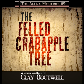 Felled Crabapple Tree, The - A 19th Century Historical Murder Mystery Novella audiobook by Clay Boutwell