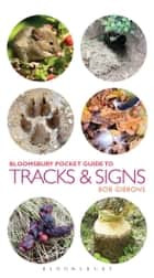 Pocket Guide To Tracks and Signs ebook by Gerard Gorman