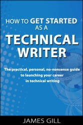 How to Get Started as a Technical Writer ebook by James Gill