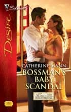 Bossman's Baby Scandal ebook by Catherine Mann