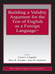 Building a Validity Argument for the Test of English as a Foreign Language™ ebook by Carol A. Chapelle,Mary K. Enright,Joan M. Jamieson
