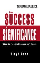 From Success to Significance - When the Pursuit of Success Isn't Enough ebook by Lloyd Reeb, Bob Buford, Author of the Bestselling Book Halftime®