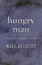 Hungry Man - A Happy Endings Story ebook by Will Elliott