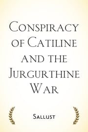 Conspiracy of Catiline and the Jurgurthine War ebook by Sallust