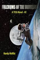 Fulcrums of the Universe - A TESS NOVEL #2 ebook by Randy Moffat