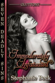Immoderately Infatuated ebook by Stephanie Beck