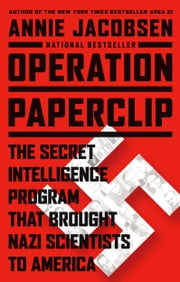 Operation Paperclip - The Secret Intelligence Program that Brought Nazi Scientists to America ebook by Kobo.Web.Store.Products.Fields.ContributorFieldViewModel