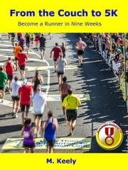 From the Couch to 5K - Become a Runner in Nine Weeks ebook by M. Keely