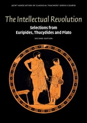 The Intellectual Revolution - Selections from Euripides, Thucydides and Plato ebook by Joint Association of Classical Teachers' Greek Course