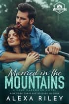 Married in the Mountains eBook by Alexa Riley