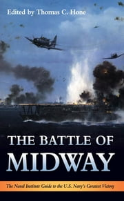 The Battle of Midway - The Naval Institute Guide to the U.S. Navy's Greatest Victory ebook by Thomas C. Hone