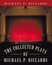 The Collected Plays of Michael P. Riccards ebook by Michael P. Riccards