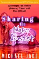 Sharing the Water Beast ebook by Michael Jade