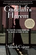 Gaddafi's Harem - The Story of a Young Woman and the Abuses of Power in Libya ebook by Annick Cojean, Marjolijn de Jager