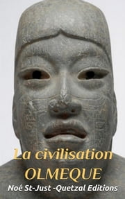 La civilisation Olmèque ebook by Noé Saint-Just