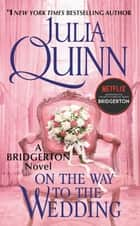 On the Way to the Wedding - Bridgerton ebook by Julia Quinn