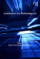 Architecture as a Performing Art ebook by Marcia Feuerstein,Gray Read