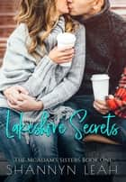 Lakeshore Secrets - The McAdams Sisters: A Small-Town Romance, #1 ebook by Shannyn Leah