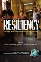 Educational Resiliency ebook by Hersch C. Waxman,Yolanda N. Padron,Jon P. Gray