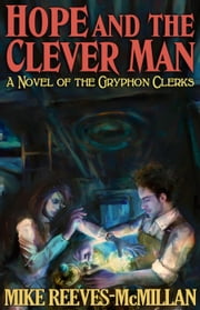 Hope and the Clever Man - The Gryphon Clerks, #2 ebook by Mike Reeves-McMillan