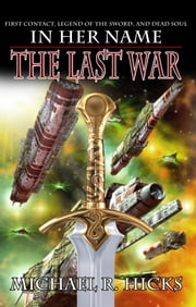 In Her Name: The Last War ebook by Michael R. Hicks