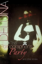 The Pornographer's Party & Other Stories ebook by Chike Deluna