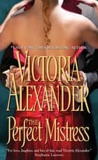 The Perfect Mistress ebook by Victoria Alexander