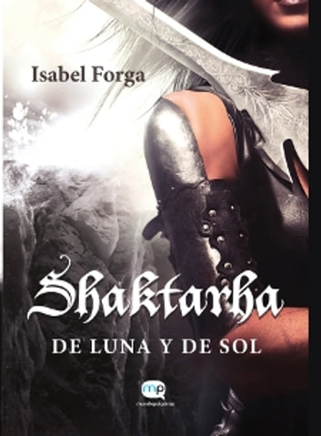 Shaktarha, de Luna y de Sol ebook by Isabel Forga