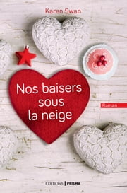 Nos baisers sous la neige ebook by Karen Swan, Eve Vila