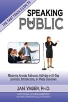 The Fast Track Guide to Speaking in Public ebook by Jan Yager