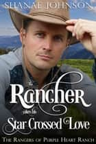 The Rancher takes his Star Crossed Love ebook by Shanae Johnson