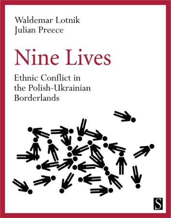 Nine Lives - Ethnic Conflict in the Polish-Ukrainian Borderlands ebook by Waldemar Lotnik