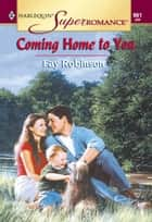 Coming Home To You (Mills & Boon Vintage Superromance) ebook by Fay Robinson