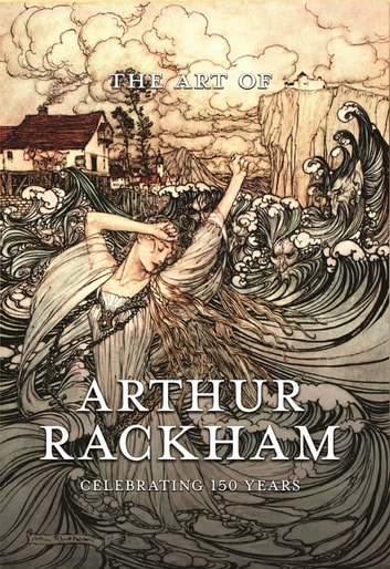 The Art of Arthur Rackham - Celebrating 150 Years of the Great British Artist ebook by Pook Press